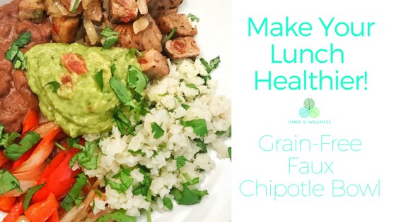 Three D Wellness - Grain Free Faux Chipotle Bowl Recipe